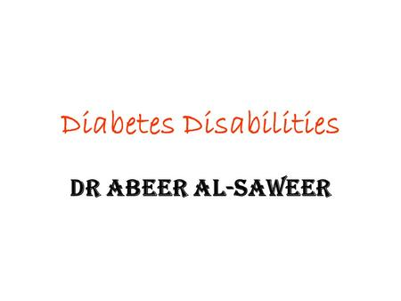 Diabetes Disabilities Dr Abeer Al-Saweer. Lecture Layout Definition of Disabilities Spectrum of Disabilities Diabetes and Disabilities Factors related.