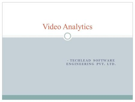 - TECHLEAD SOFTWARE ENGINEERING PVT. LTD. Video Analytics.