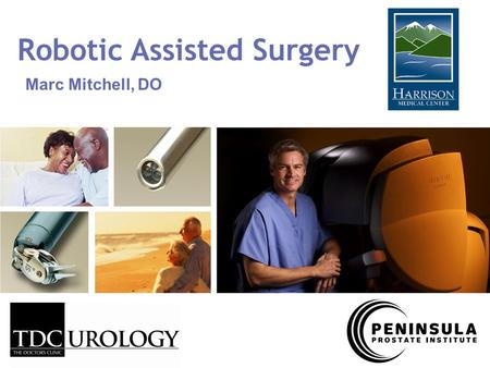 Marc Mitchell, DO Robotic Assisted Surgery. Open surgery Long incision Prostate accessed directly Blood loss: 900 ml (about 2 units) Hospital stay: