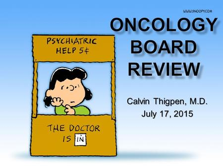 ONCOLOGY BOARD REVIEW Calvin Thigpen, M.D. July 17, 2015.