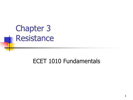 Chapter 3 Resistance ECET 1010 Fundamentals.