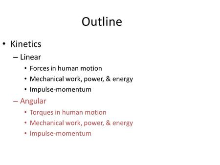 Outline Kinetics Linear Angular Forces in human motion