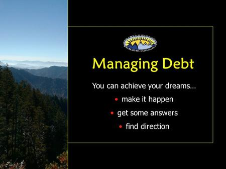 You can achieve your dreams… make it happen get some answers find direction Managing Debt.