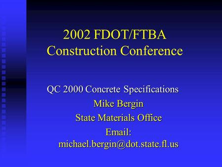 2002 FDOT/FTBA Construction Conference QC 2000 Concrete Specifications Mike Bergin State Materials Office