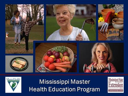 Mississippi Master Health Education Program. Mississippi Master Health Education Volunteer Introduction to a Volunteer Program in Health Education.