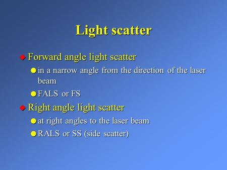 Light scatter u Forward angle light scatter l in a narrow angle from the direction of the laser beam l FALS or FS u Right angle light scatter l at right.