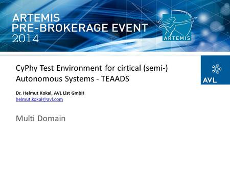 CyPhy Test Environment for cirtical (semi-) Autonomous Systems - TEAADS Dr. Helmut Kokal, AVL List GmbH Multi Domain.