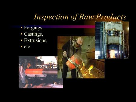 Inspection of Raw Products Forgings, Castings, Extrusions, etc.