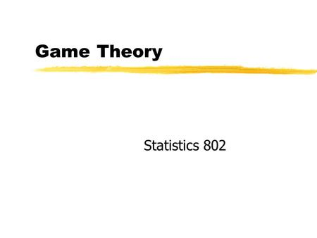 Game Theory Statistics 802. Lecture Agenda Overview of games 2 player games representations 2 player zero-sum games Render/Stair/Hanna text CD QM for.