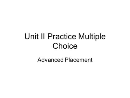 Unit II Practice Multiple Choice