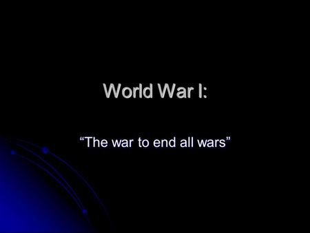 "World War I: ""The war to end all wars"". The end of the Enlightenment."