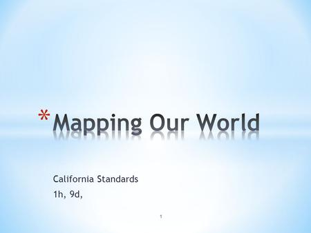 California Standards 1h, 9d, 1. * Cartography – The science of map making. * A grid of the imaginary parallel and vertical lines are used to locate points.