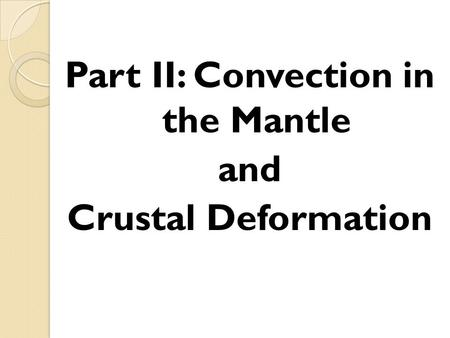 Part II: Convection in the Mantle and Crustal Deformation.