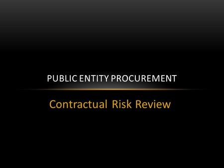 Contractual Risk Review PUBLIC ENTITY PROCUREMENT.