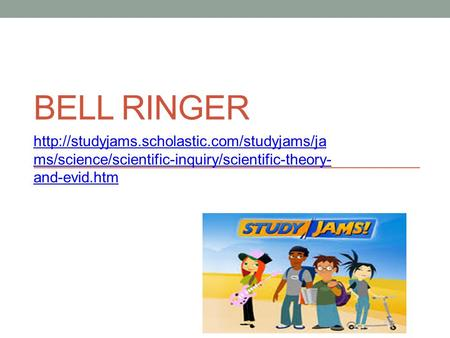 BELL RINGER  ms/science/scientific-inquiry/scientific-theory- and-evid.htm.