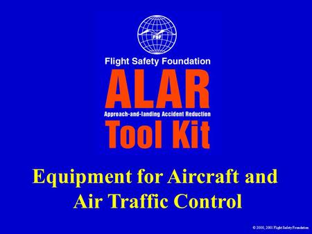 Equipment for Aircraft and Air Traffic Control © 2000, 2001 Flight Safety Foundation.