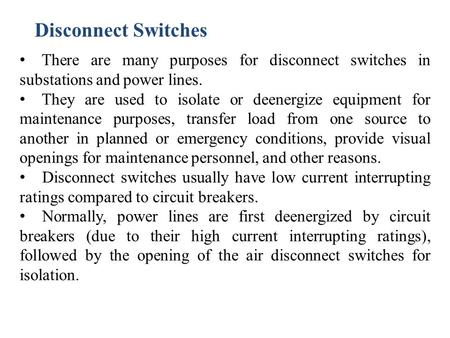 Disconnect Switches There are many purposes for disconnect switches in substations and power lines. They are used to isolate or deenergize equipment for.