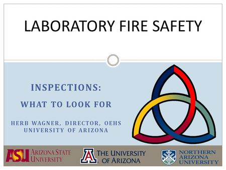 INSPECTIONS: WHAT TO LOOK FOR HERB WAGNER, DIRECTOR, OEHS UNIVERSITY OF ARIZONA LABORATORY FIRE SAFETY.