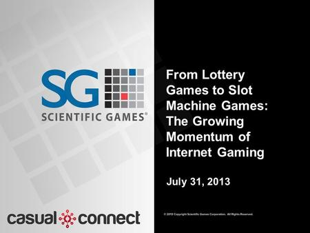 From Lottery Games to Slot Machine Games: The Growing Momentum of Internet Gaming July 31, 2013.