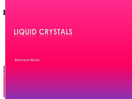 Bronwyn Boos. C.6.1; describe the meaning of the term liquid crystals  Liquid crystals are fluids that have physical properties (electrical, optical.