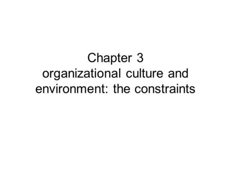 Chapter 3 organizational culture and environment: the constraints.