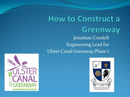 Jonathan Condell Engineering Lead for Ulster Canal Greenway Phase I.