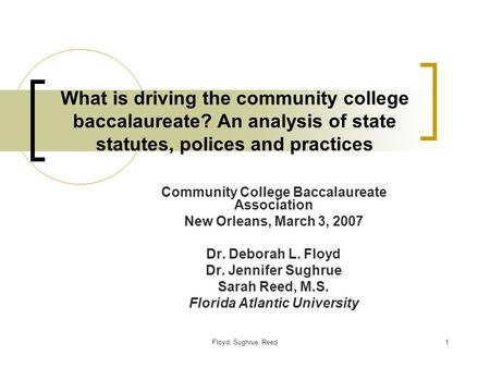 Floyd, Sughrue, Reed1 What is driving the community college baccalaureate? An analysis of state statutes, polices and practices Community College Baccalaureate.