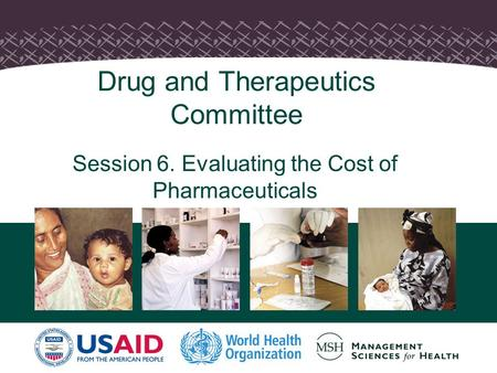 Drug and Therapeutics Committee Session 6. Evaluating the Cost of Pharmaceuticals.
