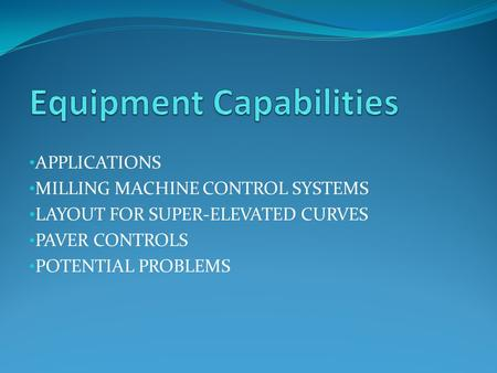 APPLICATIONS MILLING MACHINE CONTROL SYSTEMS LAYOUT FOR SUPER-ELEVATED CURVES PAVER CONTROLS POTENTIAL PROBLEMS.