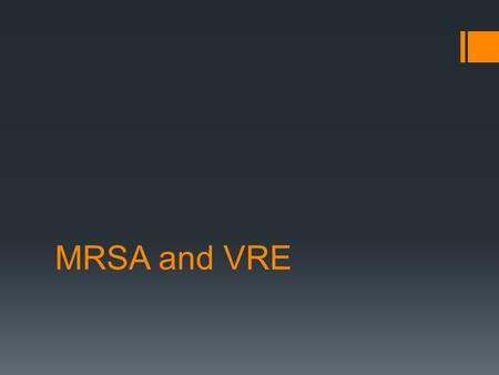MRSA and VRE. MRSA  1974 – MRSA accounted for only 2% of total staph infections  1995 – MRSA accounted for 22% of total staph infections  2004 – MRSA.