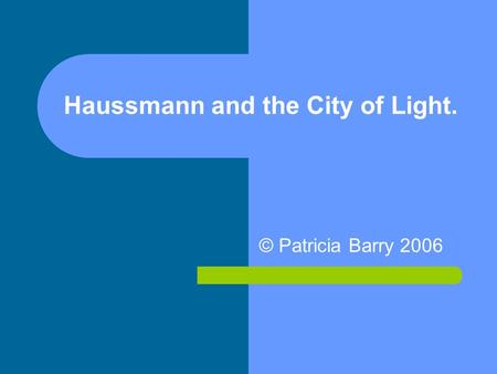 Haussmann and the City of Light. © Patricia Barry 2006.