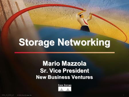 1 © 2000, Cisco Systems, Inc. 2094_10_2000_c2 Storage Networking Mario Mazzola Sr. Vice President New Business Ventures.