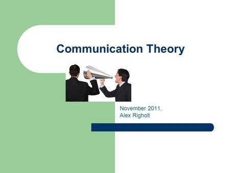 Communication Theory November 2011, Alex Righolt.