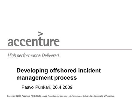 Copyright © 2009 Accenture All Rights Reserved. Accenture, its logo, and High Performance Delivered are trademarks of Accenture. Developing offshored incident.