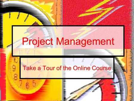 Project Management Take a Tour of the Online Course.