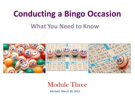 Conducting a Bingo Occasion What You Need to Know Module Three Revised March 30, 2011.