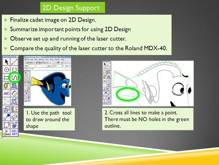  Finalize cadet image on 2D Design.  Summarize important points for using 2D Design  Observe set up and running of the laser cutter.  Compare the quality.