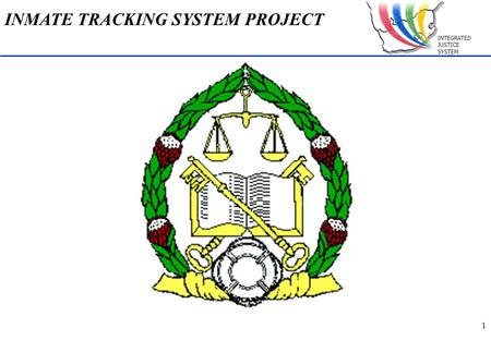 INTEGRATED JUSTICE SYSTEM 1 INMATE TRACKING SYSTEM PROJECT.
