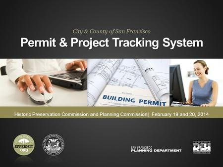 PERMIT & PROJECT TRACKING SYSTEM Historic Preservation Commission and Planning Commission| February 19 and 20, 2014 Permit & Project Tracking System City.