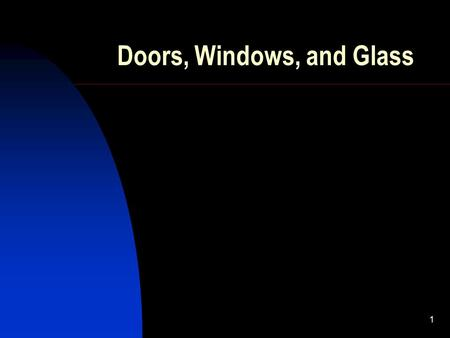 Doors, Windows, and Glass