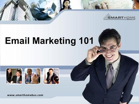 Email Marketing 101 www.smarthomebus.com. The Basics What is Email Marketing? Email marketing is the advertisement of a product, service, or brand through.