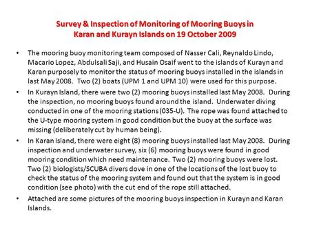 Survey & Inspection of Monitoring of Mooring Buoys in Karan and Kurayn Islands on 19 October 2009 The mooring buoy monitoring team composed of Nasser Cali,