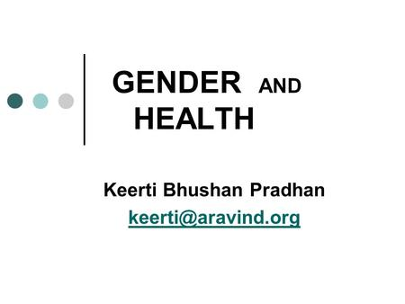 GENDER AND HEALTH Keerti Bhushan Pradhan