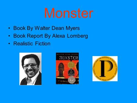 Monster Book By Walter Dean Myers Book Report By Alexa Lomberg Realistic Fiction.