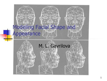 1 Modeling Facial Shape and Appearance M. L. Gavrilova.