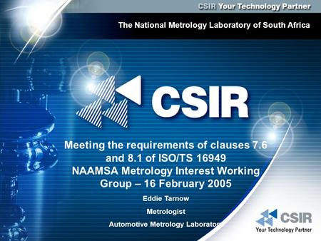 Your measurement technology partner for global competitiveness CSIR National Metrology Laboratory The National Metrology Laboratory of South Africa Meeting.