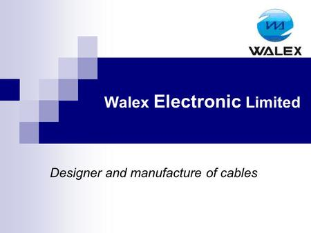 Walex Electronic Limited Designer and manufacture of cables.