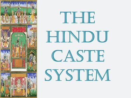 "The Hindu Caste System. Hinduism Hinduism is derived from the Persian word ""Hind"" for ""inhabitant of India"". It is different than Christianity and other."