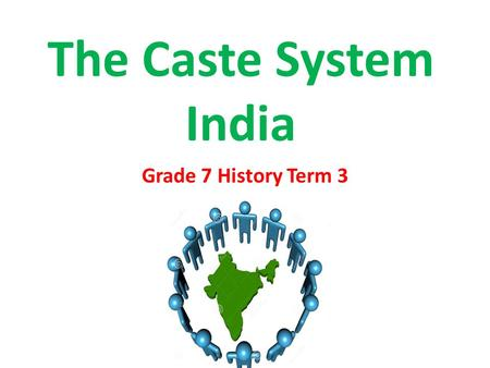 The Caste System India Grade 7 History Term 3. For thousands of years on the Indian subcontinent, a person's social class was determined by birth. Historians.