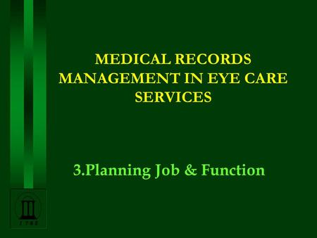 MEDICAL RECORDS MANAGEMENT IN EYE CARE SERVICES 3.Planning Job & Function.